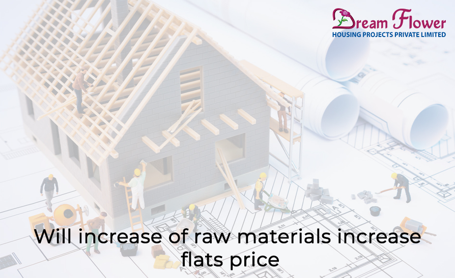 Will increase of raw materials increase flats price