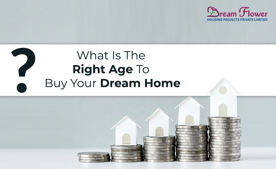 What is the right age to buy your Dream Home