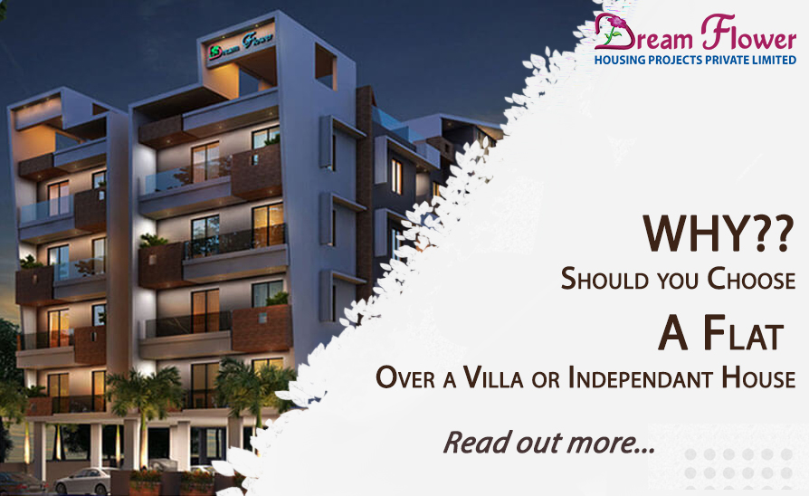 Why should you choose a flat over a villa or an independent house