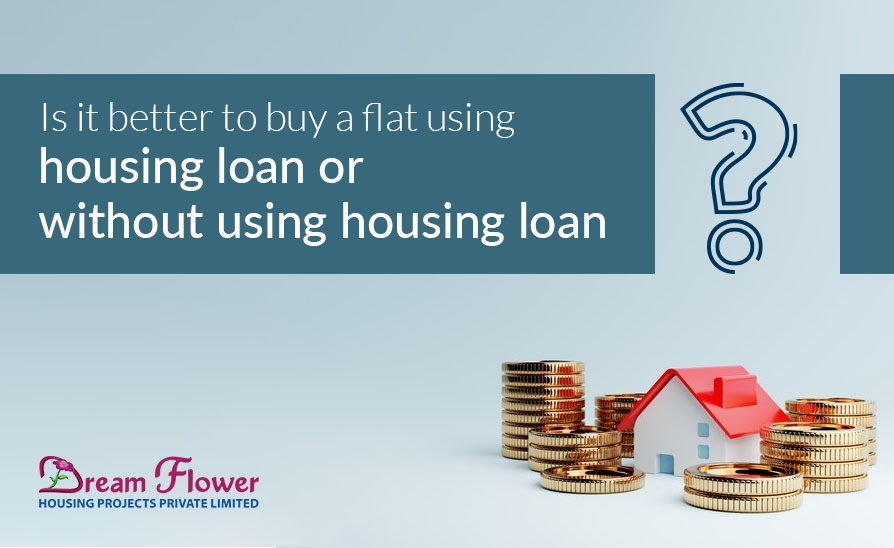 Is it better to buy a flat using housing loan or without using housing loan